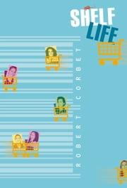 Shelf Life ebook by Robert Corbet