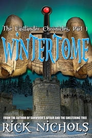 Wintertome: Part I of the Eastlander Chronicles ebook by Rick Nichols