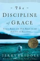 The Discipline of Grace ebook by Jerry Bridges