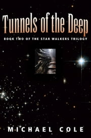 Tunnels of the Deep: Book 2 of the Star Walkers Trilogy ebook by Michael Cole