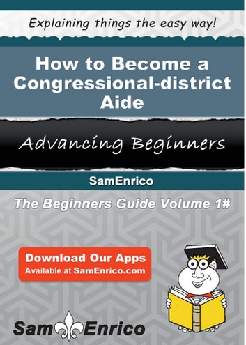 How to Become a Congressional-district Aide - How to Become a Congressional-district Aide ebook by Charlesetta Mckenna