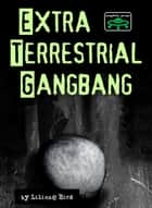 Extraterrestrial Gang Bang ebook by Liliane Bird