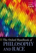 The Oxford Handbook of Philosophy and Race ebook by Naomi Zack