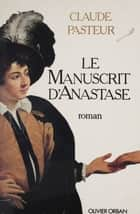 Le Manuscrit d'Anastase ebook by Claude Pasteur