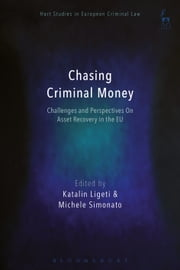Chasing Criminal Money - Challenges and Perspectives On Asset Recovery in the EU ebook by