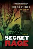 Secret Rage - A Mystery ebook by Brent Pilkey