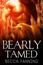 Bearly Tamed ebook by Becca Fanning
