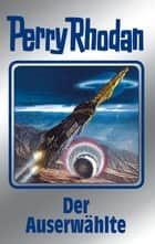 "Perry Rhodan 116: Der Auserwählte (Silberband) - 11. Band des Zyklus ""Die kosmischen Burgen"" ebook by William Voltz, Kurt Mahr, Johnny Bruck,..."