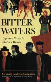 Bitter Waters - Life And Work In Stalin's Russia ebook by Gennady M. Andreev-Khomiakov