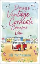 Daisy's Vintage Cornish Camper Van - Escape into a heartwarming, feelgood summer read ebook by