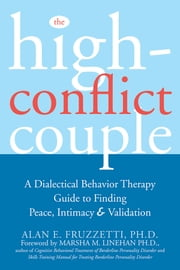 The High-Conflict Couple - A Dialectical Behavior Therapy Guide to Finding Peace, Intimacy, and Validation ebook by Alan Fruzzetti, PhD