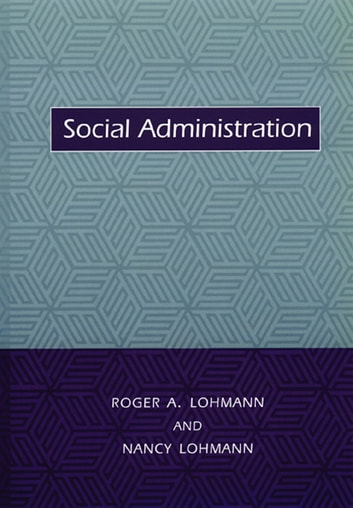 Social Administration ebook by Roger A. Lohmann