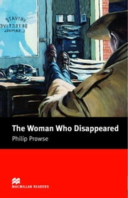 The Woman who Disappeared: Intermediate ELT/ESL Graded Reader ebook by Prowse, Philip