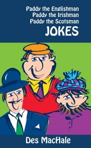 Paddy the Englishman, Paddy the Irishman and Paddy the Scotsman Jokes ebook by Desmond MacHale
