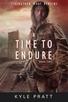 A Time to Endure ebook by Kyle Pratt