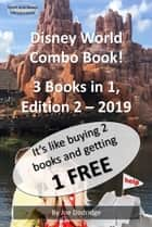 A Disney World Combo Book! 3 Books in 1 - Edition 2 - 2019 ebook by Joe Dodridge