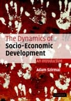 The Dynamics of Socio-Economic Development - An Introduction ebook by Adam Szirmai