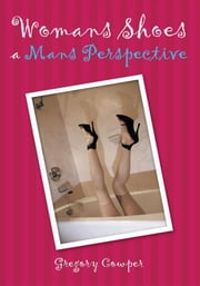 Womans Shoes a Mans Perspective ebook by Gregory Cowper