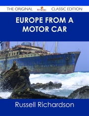 Europe from a Motor Car - The Original Classic Edition ebook by Russell Richardson