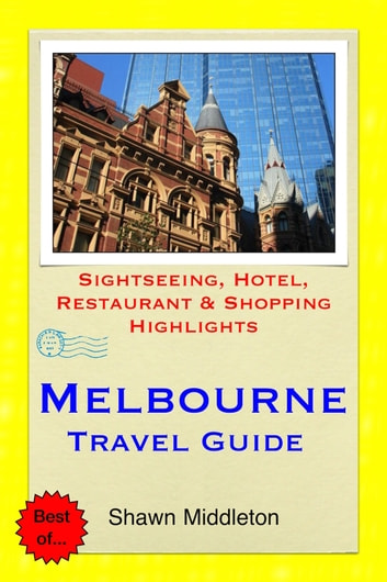 Melbourne Travel Guide - Sightseeing, Hotel, Restaurant & Shopping Highlights (Illustrated) ebook by Shawn Middleton