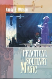 Practical Solitary Magic ebook by Nancy B. Watson