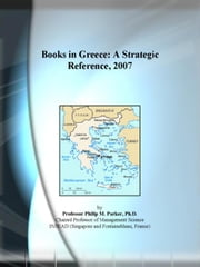Books in Greece: A Strategic Reference, 2007 ebook by ICON Group International, Inc.