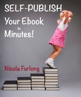 Self-Publish Your E-Book in Minutes! ebook by Nicola Furlong
