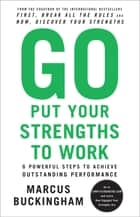 Go Put Your Strengths to Work ebook by Marcus Buckingham