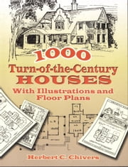 1000 Turn-of-the-Century Houses - With Illustrations and Floor Plans ebook by Herbert C. Chivers