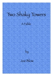 Two Shaky Towers: A Fable ebook by Joe Blow
