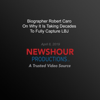 Biographer Robert Caro On Why It's Taking Decades To Fully Capture LBJ audiobook by PBS NewsHour