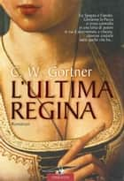 L'ultima regina ebook by C. W. Gortner,Valeria Galassi
