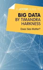 A Joosr Guide to... Big Data by Timandra Harkness: Does Size Matter? ebook by Joosr