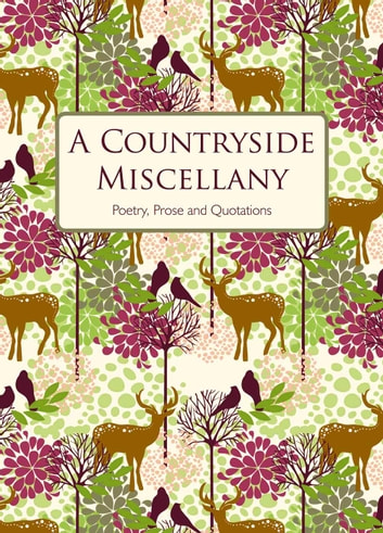 A Countryside Miscellany: Poetry, Prose and Quotations ebook by