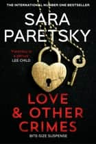 Love and Other Crimes - Short stories from the bestselling crime writer ebook by Sara Paretsky