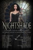 Nightshade (17 tales of Urban Fantasy, Magic, Mayhem, Demons, Fae, Witches, Ghosts, and more) ebook by Deanna Chase,SM Reine,Selene Charles,Phaedra Weldon,Donna Augustine,Annie Bellet,Colleen Gleason,Sarra Cannon,Kate Danley,Debra Dunbar,Hailey Edwards,C. Gockel,Helen Harper,Shawntelle Madison,Christine Pope,Anthea Sharp,Colleen Vanderlinden