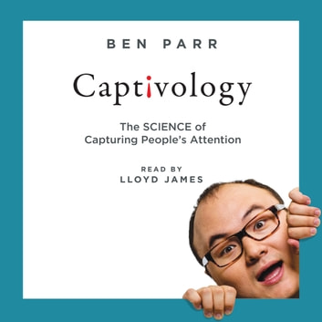 Captivology - The Science of Capturing People's Attention audiobook by Ben Parr