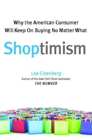 Shoptimism - Why the American Consumer Will Keep on Buying No Matter What ebook by Lee Eisenberg