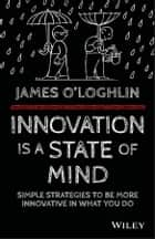 Innovation is a State of Mind ebook by James O'Loghlin