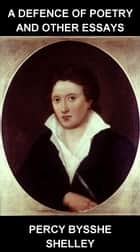 A Defence of Poetry and Other Essays [mit Glossar in Deutsch] ebook by Percy Bysshe Shelley, Eternity Ebooks