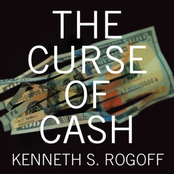 The Curse of Cash audiobook by Kenneth S. Rogoff