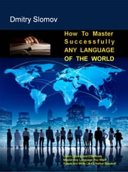 How to Master Successfully Any Language of the World - Practical Guide on Fast and Effective Language Learning ebook by Dmitry Slomov
