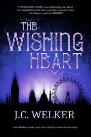 The Wishing Heart ebook by J.C. Welker