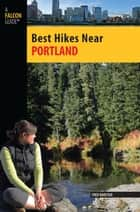 Best Hikes Near Portland ebook by Fred Barstad