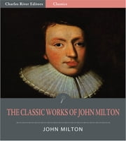 The Classic Works of John Milton: Paradise Lost, Paradise Regained and Others (Illustrated Edition) ebook by John Milton