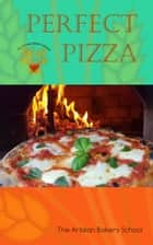 Perfect Pizza ebook by The Artisan Bakery School