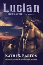 Lucian - McCray Bruin Bear Shifter Romance ebook by Kathi S. Barton