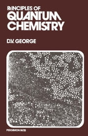 Principles of Quantum Chemistry ebook by George, David V.
