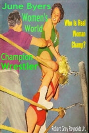 June Byers Women's World Champion Wrestler ebook by Robert Grey Reynolds Jr