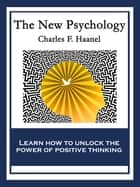 The New Psychology - With linked Table of Contents ebook by Charles F. Haanel